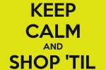 keep calm and shop till you drop