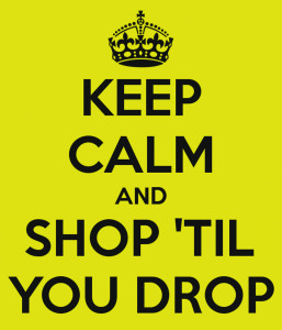 keep calm and shop till you drop