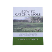 How to Catch A Mole - By Armour Roberts