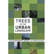 Trees in the Urban Landscape: Site, Design, and Installation